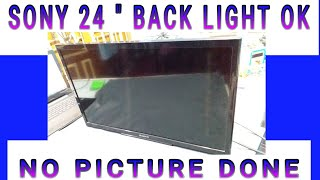 "SONY 24"" LED TELEVISION BACKLIGHT AND SOUND IS OK BUT NO DISPLAY, HOW TO REPAIR PRACTICALLY LIVE"