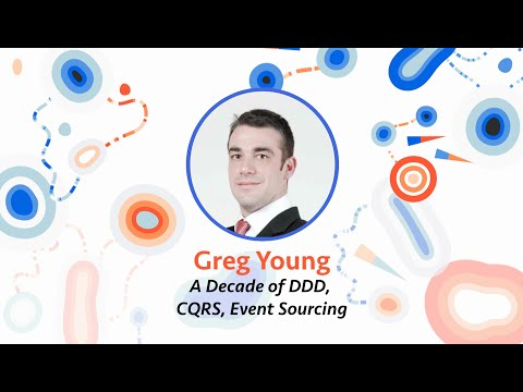 Greg Young — A Decade of DDD, CQRS, Event Sourcing