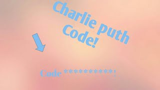 Roblox Code! Done for me.. Charlie puth