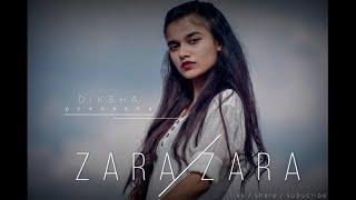 ZARA ZARA | DIKSHA | COVER SONG |