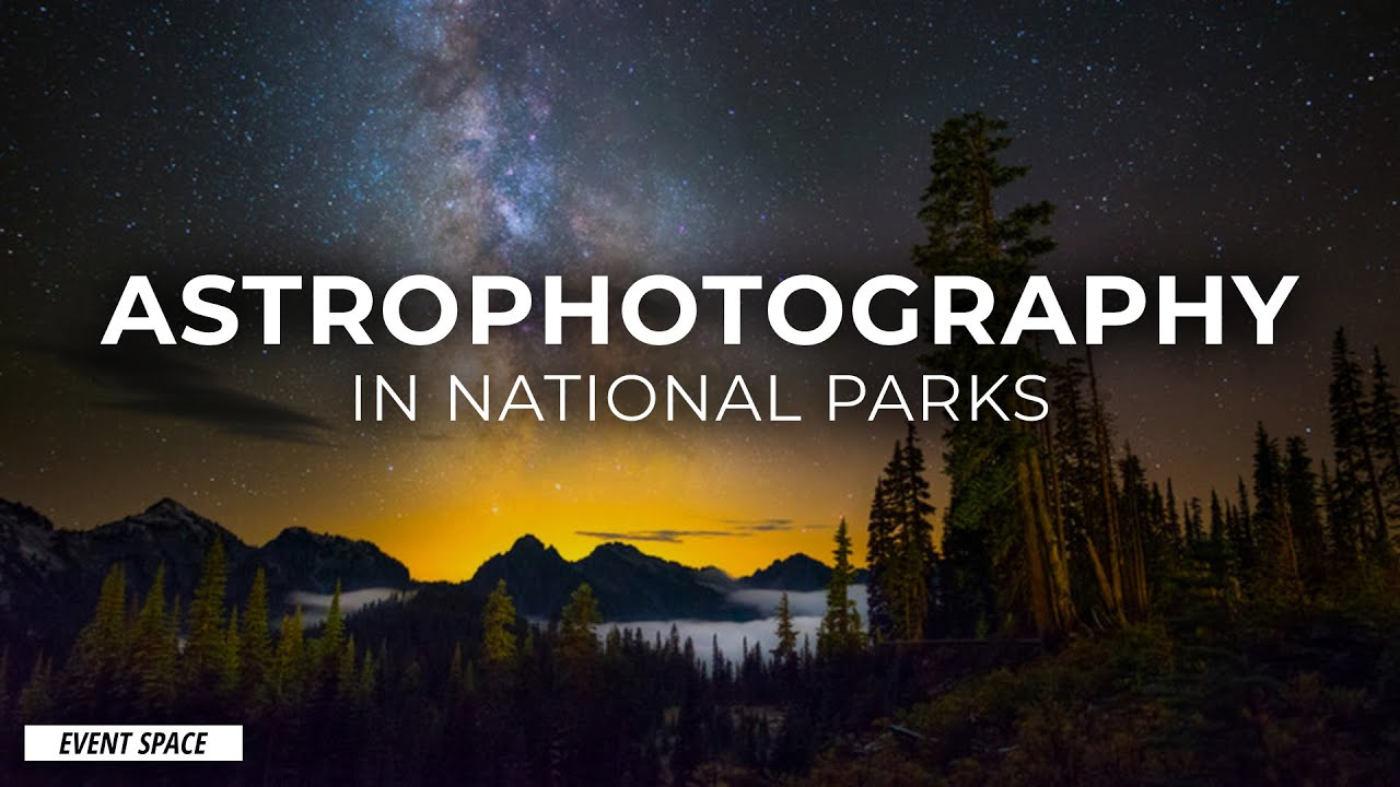Astrophotography in National Parks   B&H Event Space