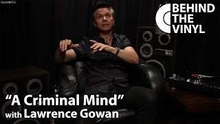 Behind The Vinyl A Criminal Mind With Lawrence Gowan