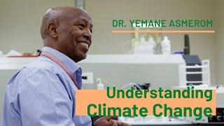Understanding Climate Change | Dr. Yemane Asmerom