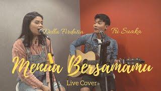 MENUA BERSAMAMU - DELLA FIRDATIA FT TRI SUAKA (LIVE COVER & LIRIK)