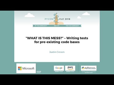 "Justin Crown - ""WHAT IS THIS MESS?"" - Writing tests for pre-existing code bases - PyCon 2018"