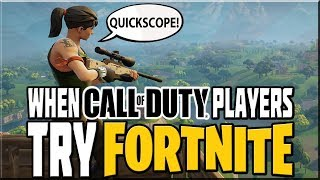 WHEN CALL OF DUTY PLAYERS TRY FORTNITE!