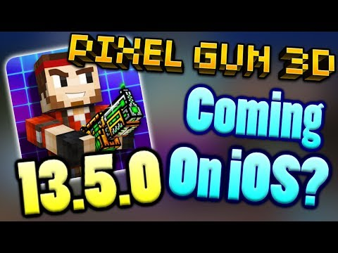 Will 13.5.0 Come Out For iOS? (Pixel Gun 3D)