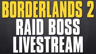 BORDERLANDS 2 - Solo Raid Boss Farming!! (LIVE STREAM)