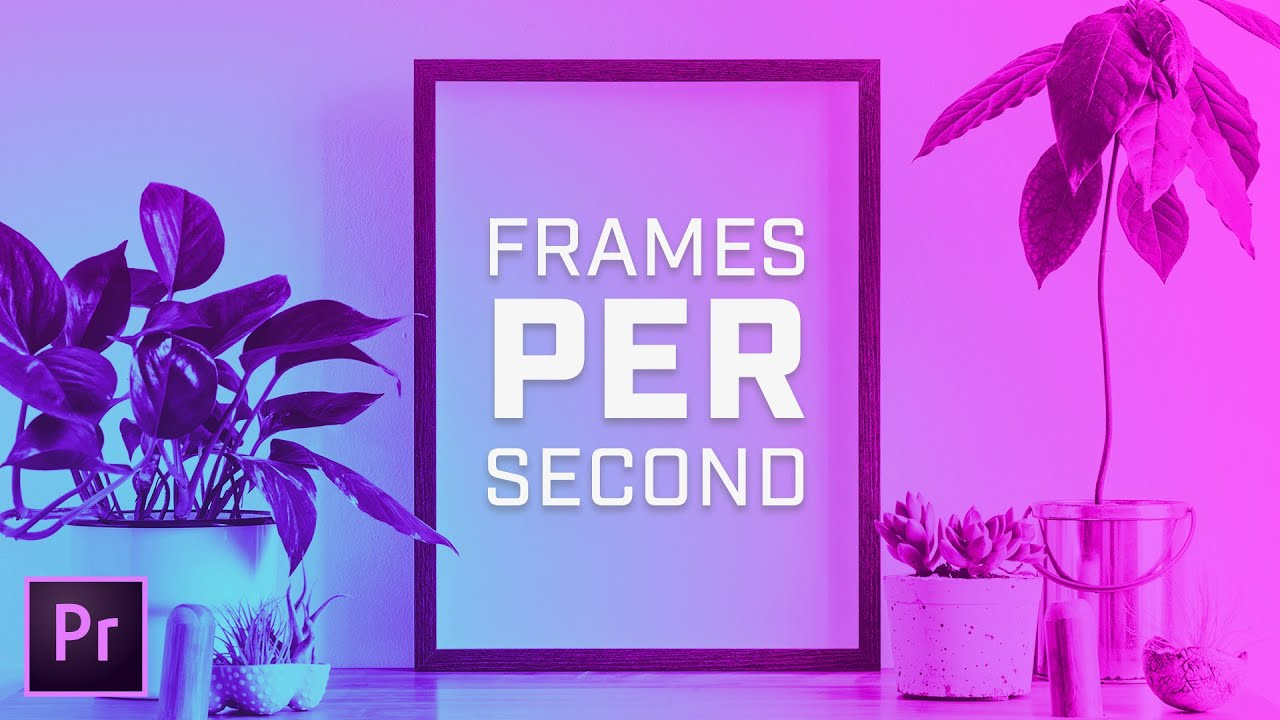 What Is Frame Rate, Fps & Frames Per Second in Premiere Pro?