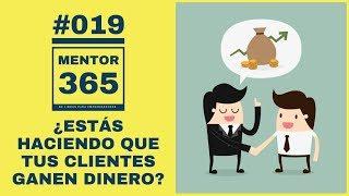 MENTOR365 #019 ¿Estás haciendo que tus clientes ganen dinero?