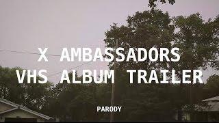 X Ambassadors - VHS Album Trailer - Parody
