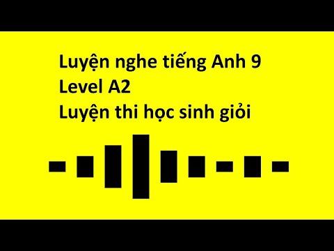 Luyện nghe tiếng Anh 9 - A2 level - dành cho học sinh giỏi | Đề 2