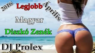 Legjobb Magyar Diszkó Zenék 2016 Április (DJ Prolex)