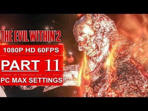 THE EVIL WITHIN 2 Gameplay Walkthrough Part 11 [1080p HD 60FPS PC MAX SETTINGS] - No Commentary