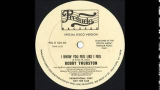 BOBBY THURSTON - I Know You Feel Like I Feel [12