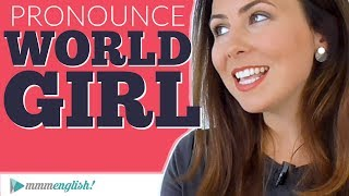 How to pronounce GIRL & WORLD