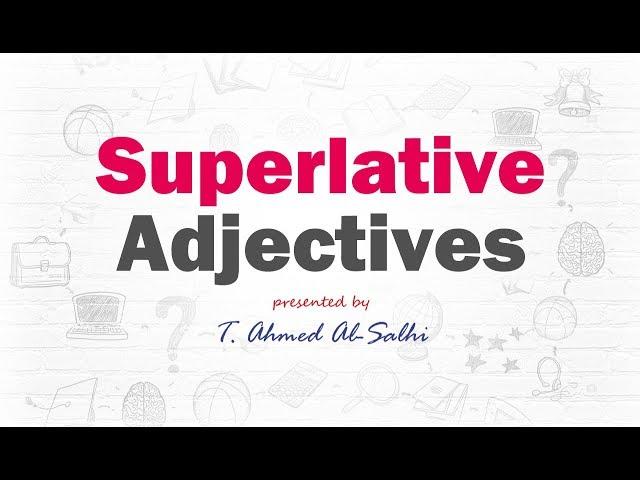 Superlative Adjective - صفة التفضيل