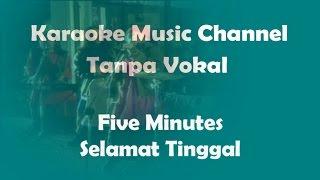 Karaoke Five Minutes - Selamat Tinggal | Tanpa Vokal