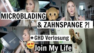 MICROBLADING & ZAHNSPANGE?! + GHD VERLOSUNG - JOIN MY LIFE #21 | TheUniqueCarina
