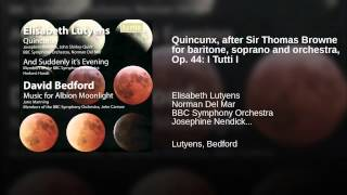 Quincunx, after Sir Thomas Browne for baritone, soprano and orchestra, Op. 44: I Tutti I