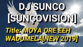 DJ  SUNCO (SUNCOVISION ENT)_MOYA ORE EEH WADUMELA NEW HIT 2019 #BOLOBEDU MUSIC HIT