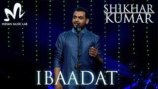 Ibaadat | Official Full Song With Lyrics | Shikhar Kumar | Latest Song  2017