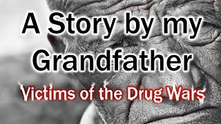 A Story by my Grandfather -  Victims of the Drug Wars