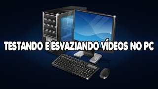 TESTANDO E ESVAZIANDO ALGUNS VÍDEOS NO PC