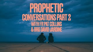 Prophetic Conversations 2 with Fr Pat and Bro David