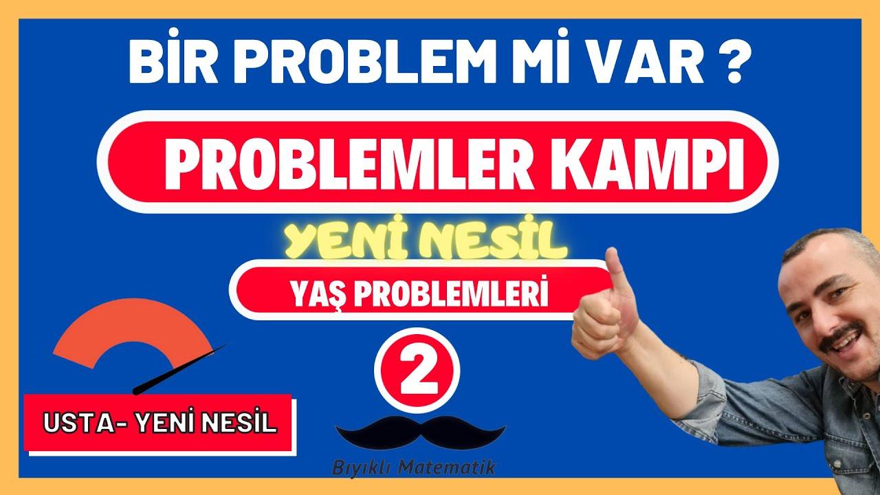 PROBLEMLER KAMPI 4--  YAŞ PROBLEMLERİ 2 -- SEVİYE 2 (Yeni Nesil Yaş Problemleri)