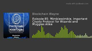 Episode 85: Mimblewimble, Important Crypto Protocol for Wizards and Muggles Alike