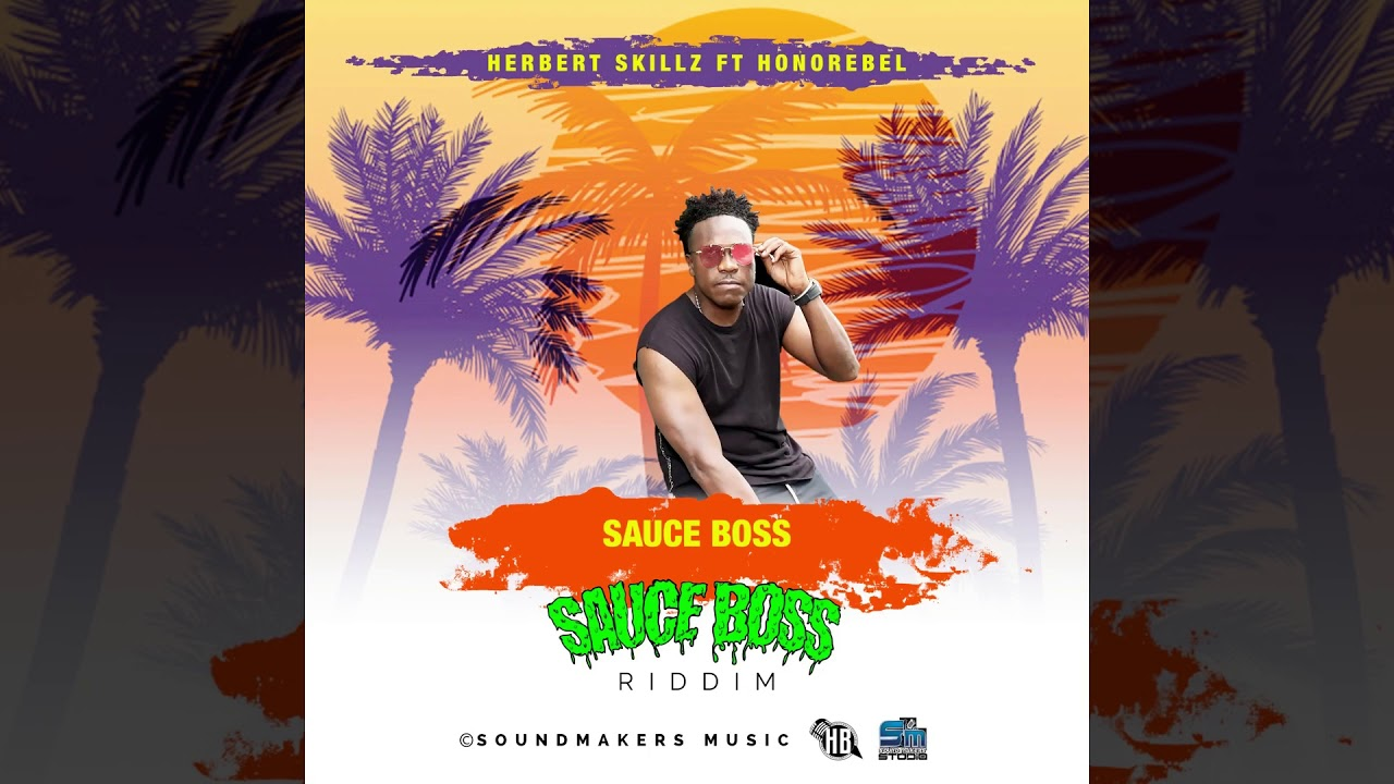 Herbert Skillz Ft Honorebel - Sauce Boss ( Official Audio Sauce Boss Riddim )