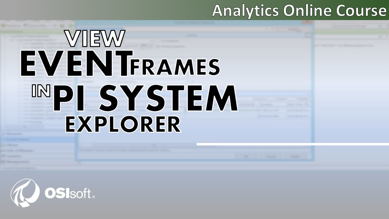 OSIsoft: Analytics Online Course - View Event Frames in PI System ...