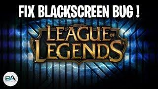 League of Legends Blackscreen bug FIX ! 2018 [NEW]