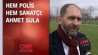 Hem polis hem sanatçı: Ahmet Sula