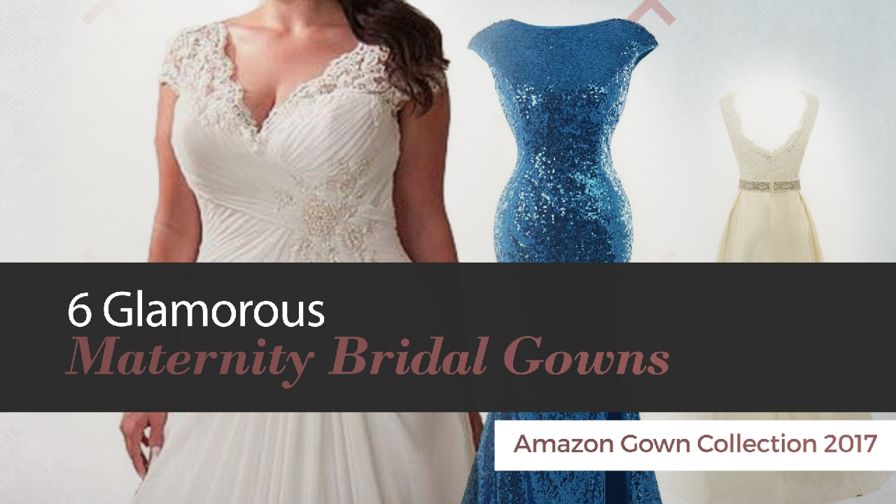 6 Glamorous Maternity Bridal Gowns Amazon Gown Collection 2017 - YouTube