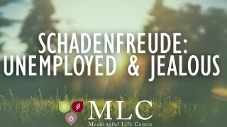 Meaningful Mondays - Schadenfreude: Unemployed & Jealous