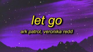 Ark Patrol - Let Go (Lyrics) ft. Veronika Redd | and now you won't let go
