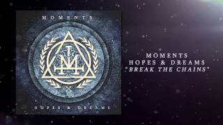 "Moments - ""Break The Chains"" (Full Album Stream)"