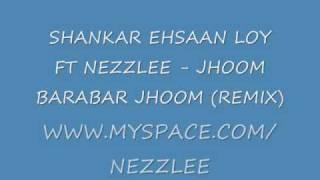 Shankar Ehsaan Loy Ft Nezzlee - Jhoom Barabar Jhoom (Remix)
