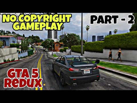 Free to use GTA 5 REDUX GAMEPLAY Part - 2, plz check the details in description