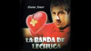 La Banda De Lechuga Dame Amor