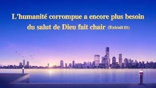 Parole de Dieu « L'humanité corrompue a encore plus besoin du salut de Dieu fait chair » Extrait 3