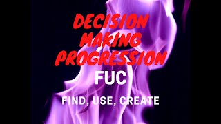 Decision Making Progression (Find, Use, Create)