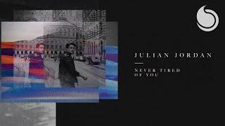 Julian Jordan - Never Tired Of You (Official Audio)