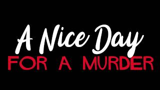 Nice Day For A Murder