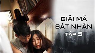 Giải Mã Sát Nhân Season 1 | Tập 5 | Nhi Katy, Dư Khánh Vũ, Trung Hiếu, Tú Tri