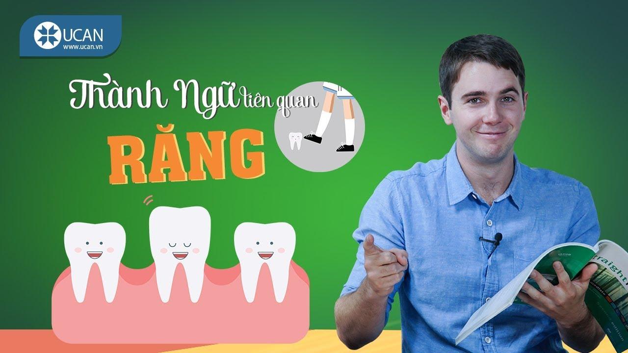 99 THÀNH NGỮ TIẾNG ANH THÔNG DỤNG NHẤT | #32 Thành ngữ liên quan đến răng [Ucan English Idioms]