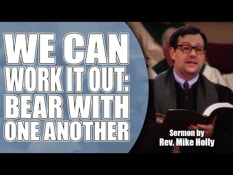 BPUMC Sermon: We Can Work It Out: Bear With One Another, by Rev. Mike Holly