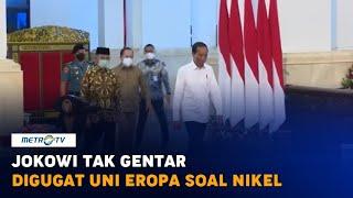 Jokowi Tak Gentar RI Digugat Uni Eropa soal Ekspor Nikel